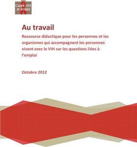 Au travail : Ressource didactique pour les personnes et les organismes qui accompagnent les personnes vivant avec le VIH sur les questions liées à l'emploi Image
