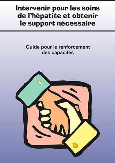 Intervenir pour les soins de l'hépatite et obtenir le support nécessaire : Guide pour le renforcement des capacités Image