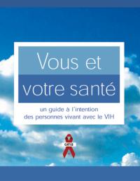 Vous et votre santé : un guide à l'intention des personnes vivant avec le VIH [Book, 3rd ed.] Image